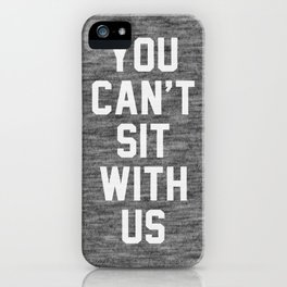 You can't sit with us - dark version iPhone Case