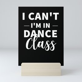I Can't I'm In Dance Class Gift Hip Hop Salsa Teacher Mini Art Print