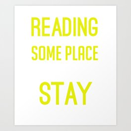 Reading Gives Us Some Place To Go When We Have To Stay Where We Are Art Print