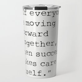 """""""If everyone is moving forward together, then success takes care of itself.""""  Henry Ford Travel Mug"""