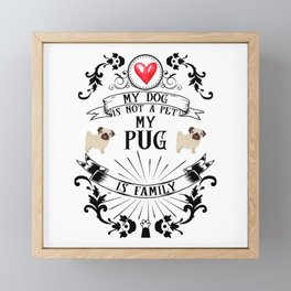 My Dog Is Not A Pet My Pug Is Family Framed Mini Art Print