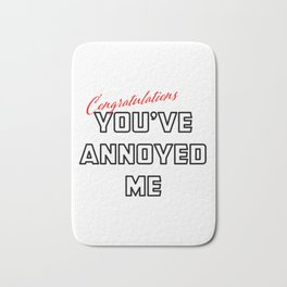 Congratulations You've Annoyed Me Funny product Bath Mat