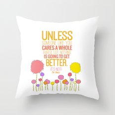 unless someone like you.. the lorax, dr seuss inspirational quote Throw Pillow