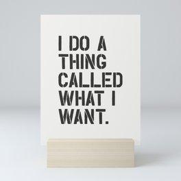 I Do a Thing Called What I Want Mini Art Print
