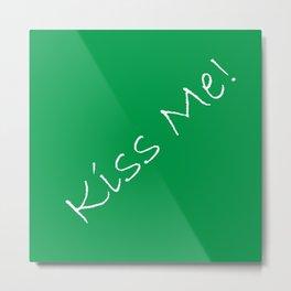 Kiss Me! Green Metal Print