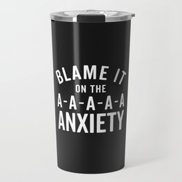 Blame It On Anxiety Funny Quote Travel Mug
