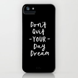 Don't Quit Your Daydream black and white modern typographic quote poster canvas wall art home decor iPhone Case