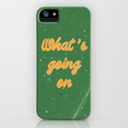 What' s going on iPhone Case