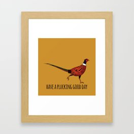 Have A Plucking Good Day Framed Art Print