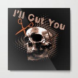 I'll Cut You - Barber Design Metal Print