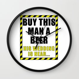 Buy This Man A Beer His Wedding Is Near Wall Clock