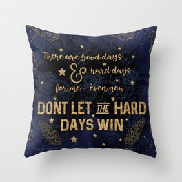 Dont let the hard days win Throw Pillow