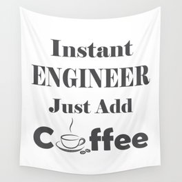 Instant Engineer Just Add Coffee Wall Tapestry