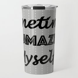 Sometimes I Amaze Myself! Travel Mug