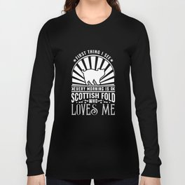 The First Thing I see Every Morning Is An Scottish Fold Who Loves Me Long Sleeve T-shirt
