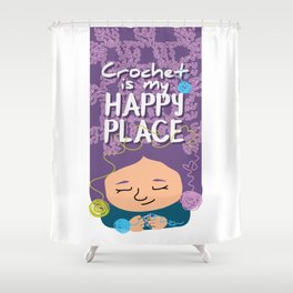 Crochet is my happy place Shower Curtain