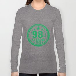 98% steroid free. Long Sleeve T-shirt