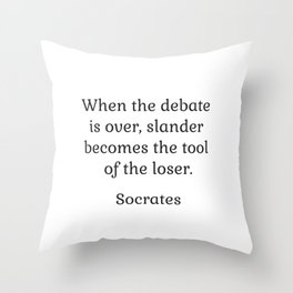 When the debate is over, slander becomes the tool of the loser - Socrates Throw Pillow
