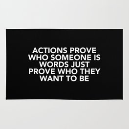 Actions Prove Who Someone Is Rug