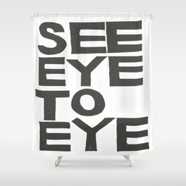 SEE EYE TO EYE Shower Curtain
