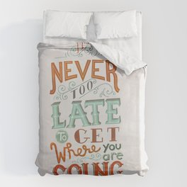 Never Too Late to Get Where You're Going Duvet Cover