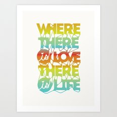 Where There Is Love, There Is Life Art Print