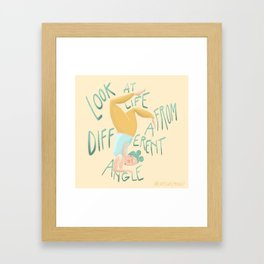 Look At Life From a Different Angle Framed Art Print