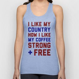 I LIKE MY COUNTRY HOW I LIKE MY COFFEE STRONG & FREE T-SHIRT Unisex Tank Top
