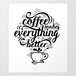 Coffee makes everything better funny text quote Art Print