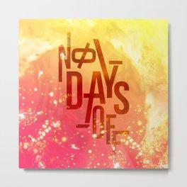 NO DAYS OFF Metal Print