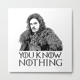 Jon's Snow - You Know Nothing - Tv - Pop Culture Metal Print