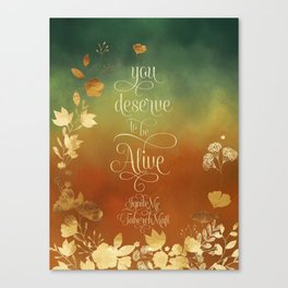 You deserve to be alive. Ignite Me Canvas Print