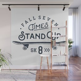 Fall seven times, stand up sk8 Wall Mural