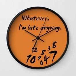 Whatever I'm Late Anyway Orange Design Wall Clock