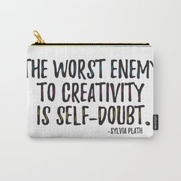 the worst enemy to creativity is self-doubt   sylvia plath Carry-All Pouch