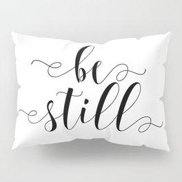 Be Still, Religious Art, Be Still Quote Pillow Sham
