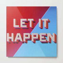 Let It Happen. Metal Print