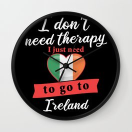 Ireland country therapy I don't need therapy I just need to go to Irelnd Wall Clock