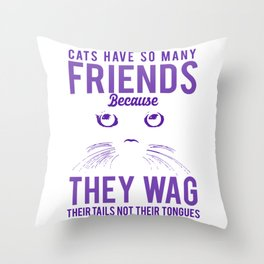 Cats Have So Many Friends Because They Wag Their Tails Not Their Tongues pu Throw Pillow