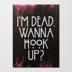 I'm dead. Wanna hook up? Canvas Print