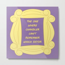 the One Where Chandler Can't Remember Which Sister - Season 3 Episode 11 - Friends - Sitcom TV Show Metal Print