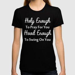 Holy Enough To Pray For You Hood Enough To Swing On You - Funn Mom Boss, Kinda Classy Kinda Hood. T-shirt