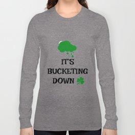 Irish Slang - It's bucketing down Long Sleeve T-shirt