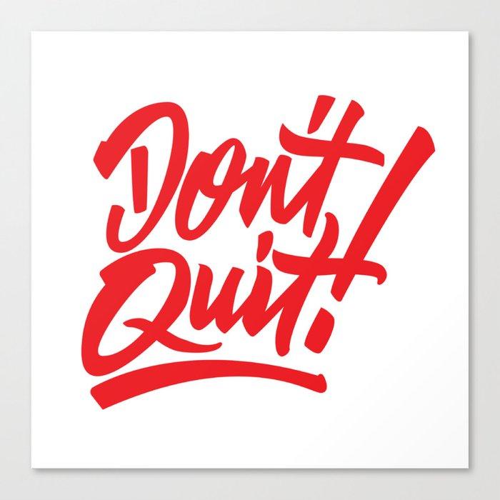 Don't Quit! Canvas Print