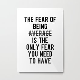 Inspiring - Only Fear Being Average Quote Metal Print