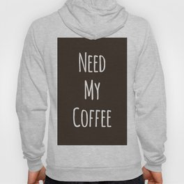 Need My Coffee Hoody