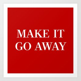 "MAGA-Style ""Make it Go Away"" Art Print"