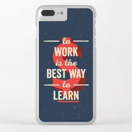 To Work Is The Best Way To Learn Clear iPhone Case