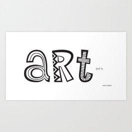 art just is. Art Print
