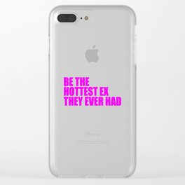 be the hottest ex ever funny saying Clear iPhone Case